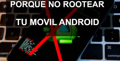 Porque no rootear mi móvil Android