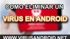 Cómo eliminar un virus de Android con y sin antivirus