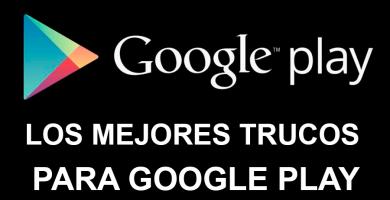 6 Trucos geniales para Google Play Store