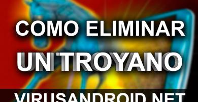 [GUÍA] Cómo eliminar troyanos en Android