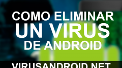 [TUTORIAL] Cómo eliminar virus en Android